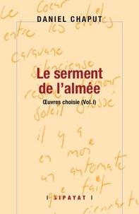Daniel Chaput - Le Serment de l'almée.
