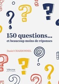 Daniel Charbonnel - 150 questions... et beaucoup moins de réponses.