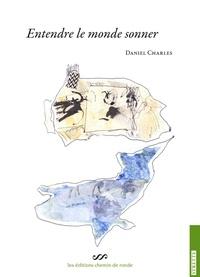 Daniel Charles - Entendre le monde sonner.