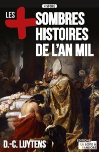 Daniel-Charles Luytens - Les plus sombres histoires de l'an mil - Essai historique.