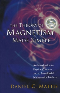 Daniel Charles Mattis - The Theory of Magnetism Made Simple - An Introduction to Physical Concepts and to Some Useful Mathematical Methods.