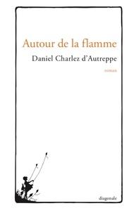 Daniel Charlez d'Autreppe - Autour de la flamme.