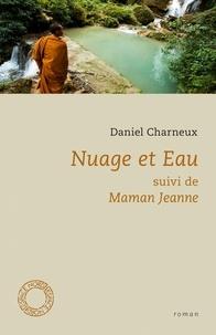 Daniel Charneux - Nuage et eau - Suivi de Maman Jeanne.