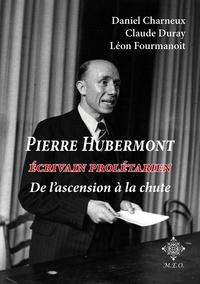 Daniel Charneux - Pierre Hubermont - Écrivain prolétarien, de l'ascension à la chute.