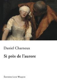 Daniel Charneux - Si près de l'aurore.