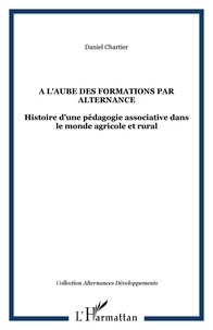 Daniel Chartier - A l'aube des formations par alternance : histoire d'une pédagogie associative dans le monde agricole et rural.