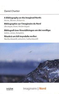 Daniel Chartier - Bibliographie sur l'imaginaire du Nord (Arctique, hiver, Antarctique) - Edition quadrilingue français-anglais-suédois-islandais.