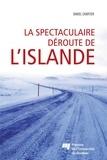Daniel Chartier - La spectaculaire déroute de l'Islande - L'image de l'Islande à l'étranger durant la crise économique de 2008.