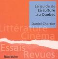 Daniel Chartier - Le guide de la culture au Québec - Littérature, cinéma, essais, revues.