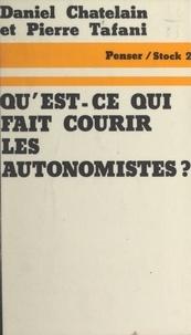 Daniel Chatelain et Pierre Tafani - Qu'est-ce qui fait courir les autonomistes ?.
