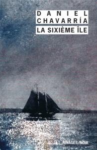 Daniel Chavarria - La sixième île.