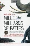 Daniel Cherix - Mille Milliards de pattes - (Et au moins autant de plumes) 190 espèces surprenantes, envahissantes, menacées ou oubliées.