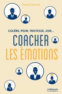Daniel Chernet - Colère, peur, tristesse, joie : coacher les émotions.