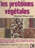 Daniel Chernet - Les protéines végétales - Importance nutritionnelle, sources principales : céréales, soja et dérivés, légumes secs..., facteurs de vie et de santé, recettes culinaires....