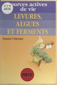 Daniel Chernet et Pierre Crépon - Levures, algues et ferments.