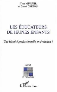 Daniel Chétoui et Yves Meunier - Les éducateurs de jeunes enfants. - Une identité professionnelle en évolution ?.