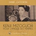 Daniel Chocron - Kenji Mizoguchi, pour l'amour des femmes.
