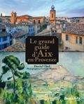 Daniel Chol et Camille Moirenc - Le grand guide d'Aix-en-Provence.