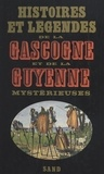 Daniel Claude et Claude Seignolle - Histoires et légendes de la Gascogne et de la Guyenne mystérieuses.