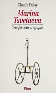 Daniel Claude et  Delay - Marina Tsvetaeva - Une ferveur tragique.