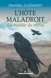Daniel Clément - L'hôte maladroit - La matière du mythe.
