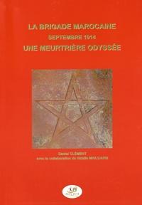 Daniel Clément - La Brigade marocaine, septembre 1914, une meurtrière odyssée.