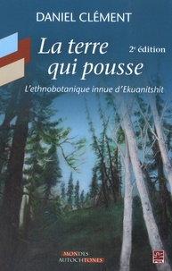 Daniel Clément - La terre qui pousse - L'ethnobotanique innue d'Ekuanitshit.