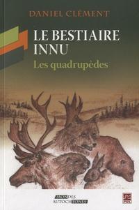 Daniel Clément - Le bestiaire innu - Les quadrupèdes.