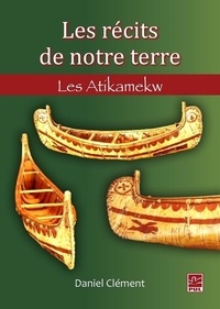 Daniel Clément - Les récits de notre terre - Les Atikamekw.
