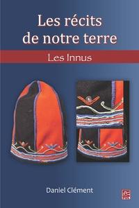 Daniel Clément - Les récits de notre terre - Les Innus.