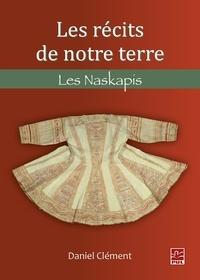 Daniel Clément - Les récits de notre terre. Les Naskapis.