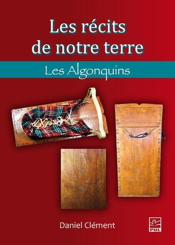 Daniel Clément - Les récits de notre terre - Les Algonquins.