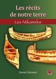 Daniel Clément - Récits de notre terre - Les Atikamekw.