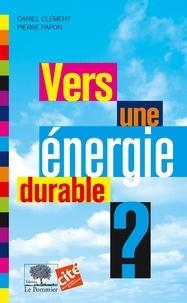 Daniel Clément et Pierre Papon - Vers une énergie durable.