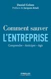Daniel Cohen - Comment sauver l'entreprise - Comprendre, anticiper, agir.