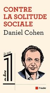 Daniel Cohen - Contre la solitude sociale.
