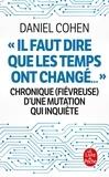 """Daniel Cohen - """"Il faut dire que les temps ont changé..."""" - Chronique (fievreuse) d'une mutation qui inquiète."""