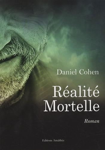 Daniel Cohen - Réalité mortelle.