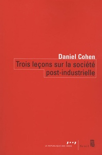 Daniel Cohen - Trois leçons sur la société post-industrielle.