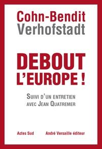 Daniel Cohn-Bendit et Guy Verhofstadt - Debout l'Europe ! - Manifeste pour une révolution postnationale en Europe.