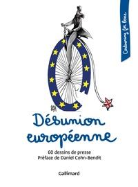 Daniel Cohn-Bendit - Désunion européenne - 60 dessins de presse.