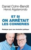 Daniel Cohn-Bendit et Hervé Algalarrondo - Et si on arrêtait les conneries - Plaidoyer pour une révolution politique.