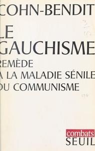 Daniel Cohn-Bendit et Gabriel Cohn-Bendit - Le gauchisme, remède à la maladie sénile du communisme.