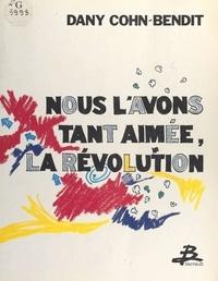 Daniel Cohn-Bendit - Nous l'avons tant aimée, la révolution.