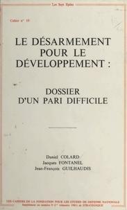 Daniel Collard et Jacques Fontanel - Le Désarmement pour le développement : Dossier d'un pari difficile.