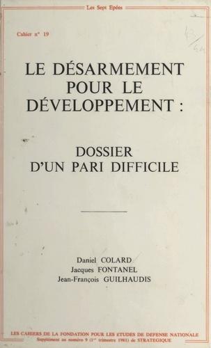 Le Désarmement pour le développement : Dossier d'un pari difficile