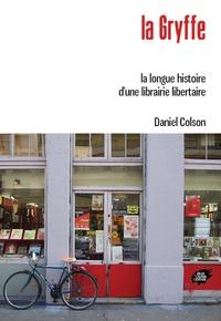 Daniel Colson - La Gryffe - La longue histoire d'une librairie libertaire.