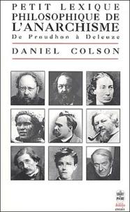 Daniel Colson - Petit lexique philosophique de l'anarchisme. - De Proudhon à Deleuze.