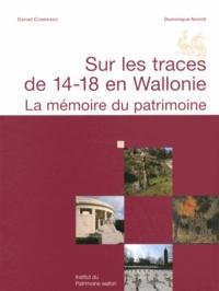 Daniel Conraads et Dominique Nahoé - Sur les traces de 14-18 en Wallonie - La mémoire du patrimoine.