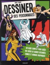 Daniel Cooney - Dessiner des personnages - Un guide complet pour créer vos héros de bandes dessinées, comics et romans graphiques.